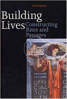 Building Lives:  Constructing Rites and Passages