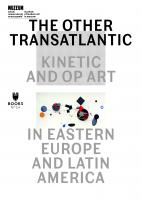 The Other Transatlantyk: Op & Kinetic Art in Eastern Europe and Latin America, 1950-1970