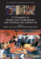A Companion to Modern and Contemporary Latin American and Latino Art