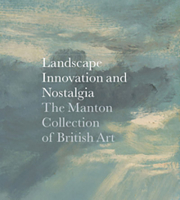 Innovation, Tradition, and Nostalgia: The Manton Collection of British Art