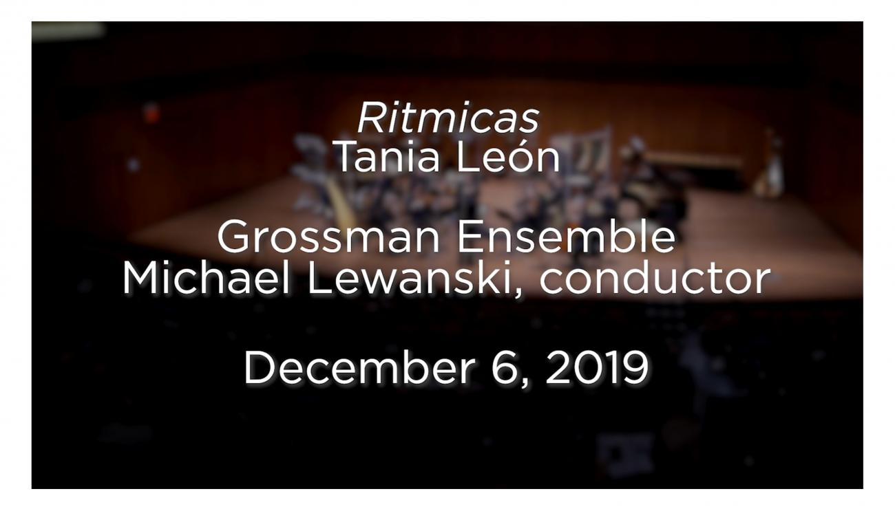 "Text Reads ""Rítmicas. Tania León. Grossman Ensemble. Michael Lewanski, conductor. December 6, 2019"""