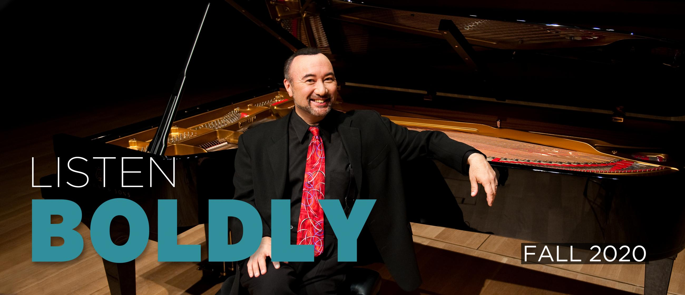 """Image of pianist Jon Kimura Parker seated in front of a piano, with text """"Listen Boldly"""" and """"Fall 2020"""""""