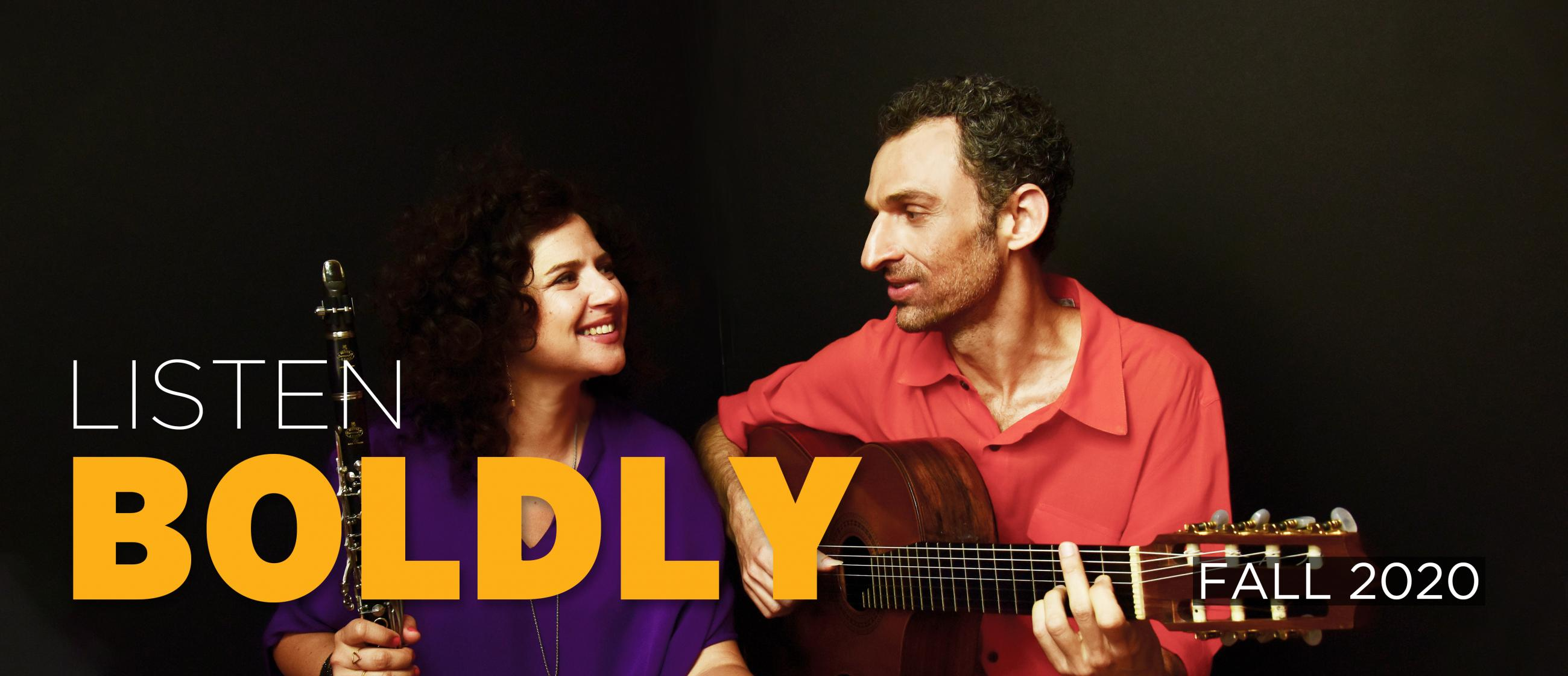 """Image of clarinetist Anat Cohen holding a clarinet and guitarist Marcello Gonçalves playing guitar, with the text """"Listen Boldly"""" and """"Fall 2020"""""""