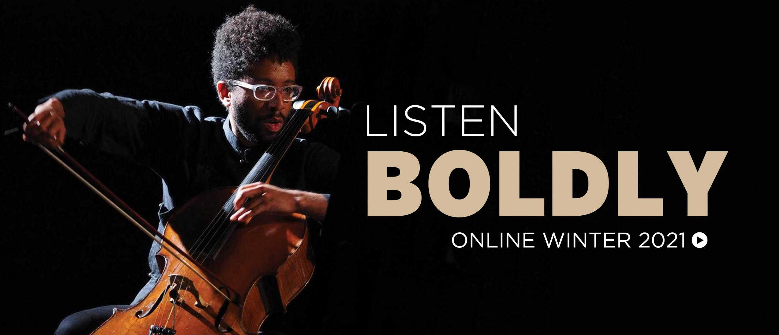 Seth Parker Woods playing cello; text reads Listen Boldly Online Winter 2021