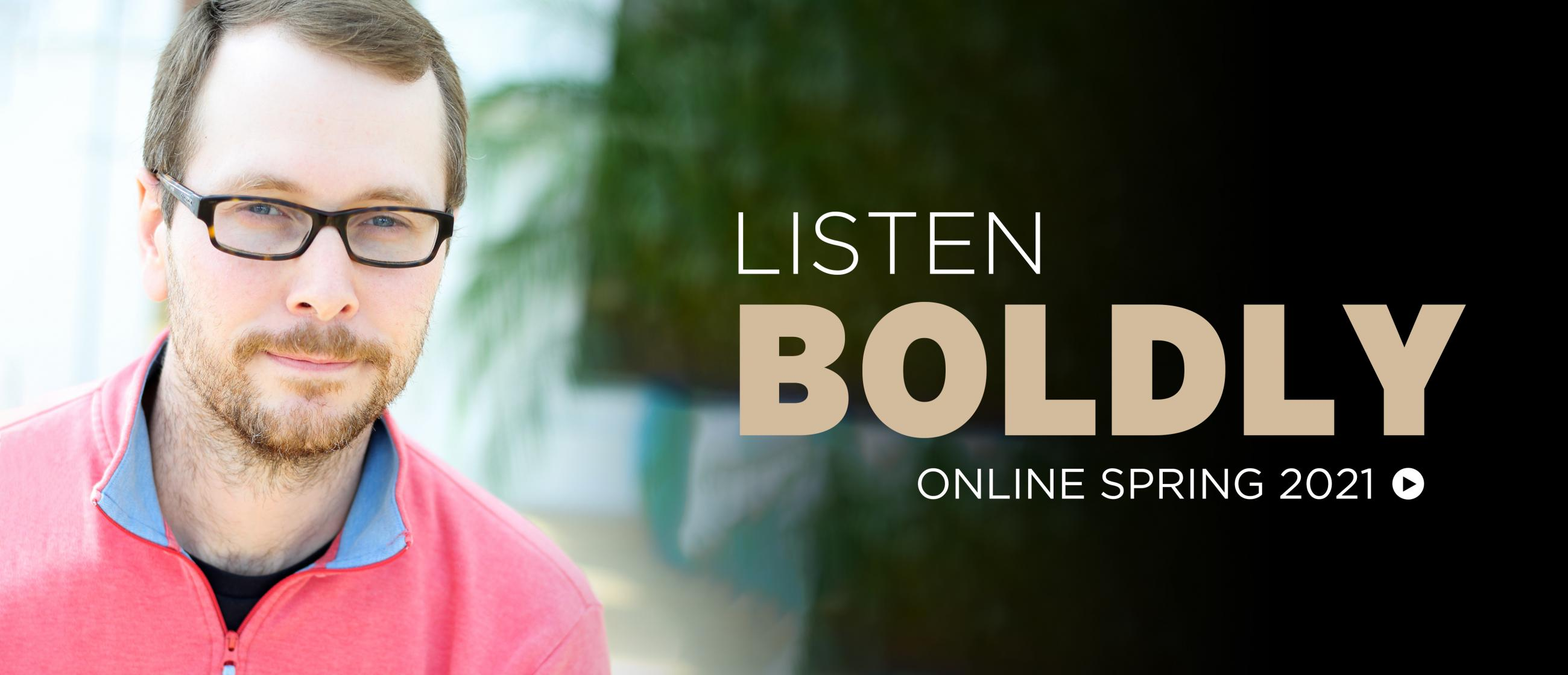 Photo of John Corkill. Text reads Listen Boldly, Online Spring 2021