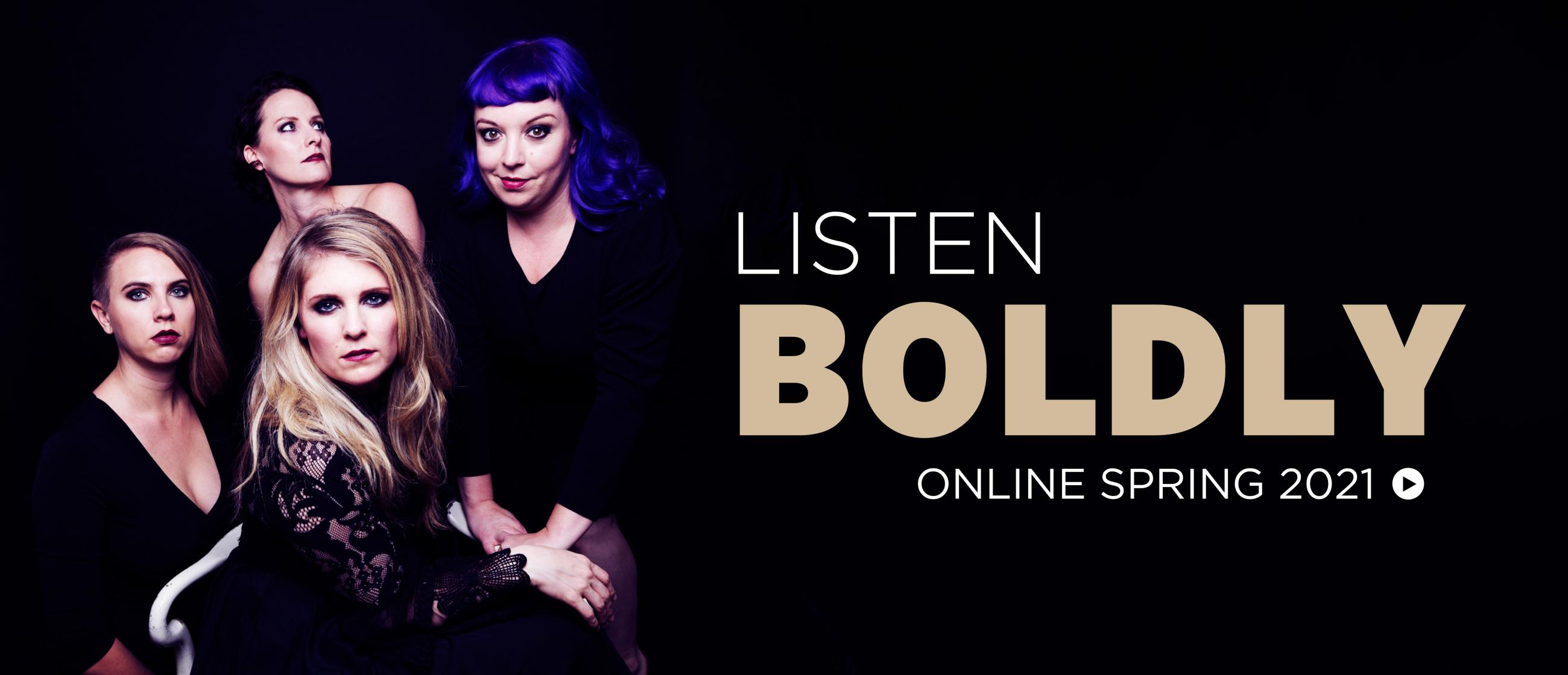 Photo of Quince, four women in black standing and sitting closely together. They have dark eye makeup, and one has purple hair. Text reads Listen Boldly, Online Spring 2021.