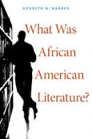 What Was African American Literature?. Cambridge, MA: Harvard University Press, 2011.