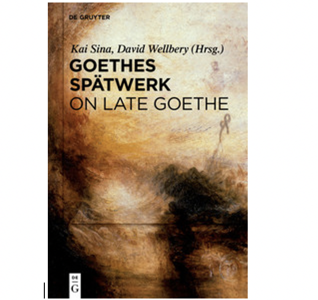 GOETHES SPÄTWERK/ON LATE GOETHE, ed. Kai Sina and David Wellbery (Berlin: de Gruyter, 2019).