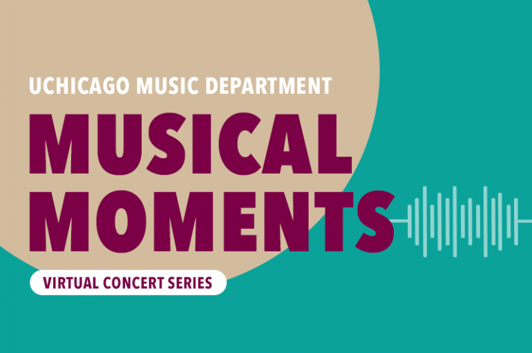 UChicago Music Department Musical Moments Virtual Concert Series (green background with a sound wave graphic)