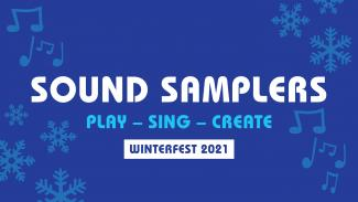 Sound Samplers • Play • Sing • Create • Winterfest 2021