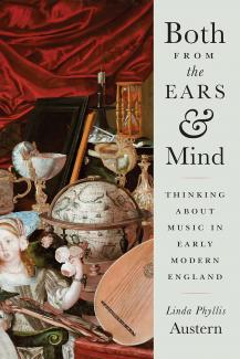Both from the Ears and Mind: THINKING ABOUT MUSIC IN EARLY MODERN ENGLAND by Linda Phyllis Austern