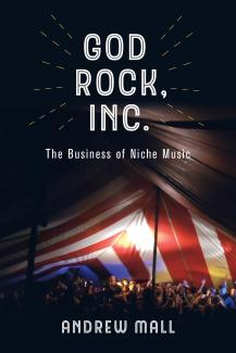 Cover for God Rock, Inc.: The Business of Niche Music by Andrew Mall