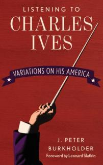 Listening to Charles Ives: Variations on His America by J. Peter Burkholder