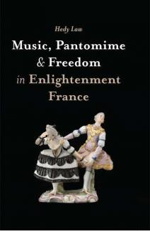 Music, Pantomime and Freedom in Enlightenment France by Hedy Law