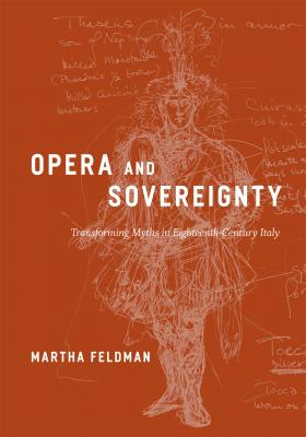 """Cover art for """"Opera and Sovereignty: Transforming Myths in Eighteenth-Century Italy"""" by Martha Feldman"""
