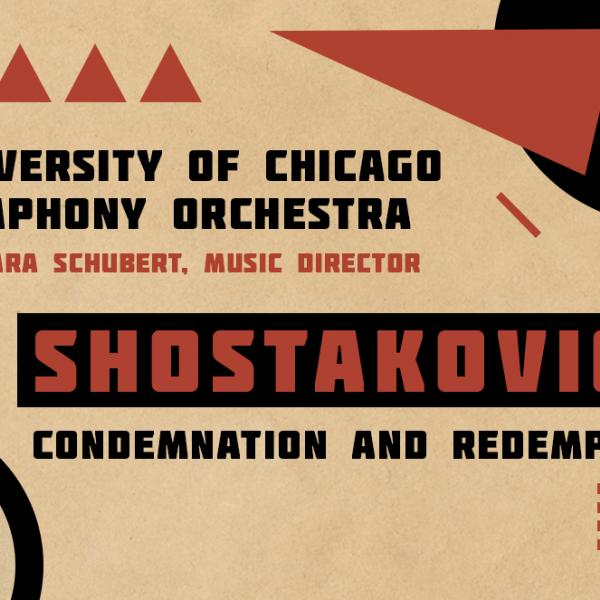 Graphic with Cold War Soviety style geometric shapes in red and black. Reads: University of Chicago Symphony Orchestra; Barbara Schubert, Music Director; Shostakovich: Condemnation and Redemption