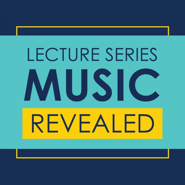 Lecture Series Music Revealed