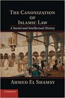 The Canonization of Islamic Law: A Social and Intellectual History