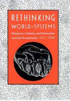 Rethinking World Systems : Diasporas, Colonies, and Interaction in Uruk Mesopotamia