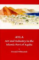 Ayla: Art and Industry in the Islamic Port of Aqaba