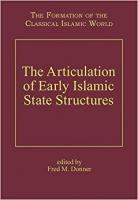 The Articulation of Early Islamic State Structures