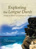 Exploring the Longue Durée: Essays in Honor of Lawrence E. Stager (editor)
