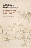 A History of Hittite Literacy Writing and Reading in Late Bronze-Age Anatolia (1650–1200 BC)
