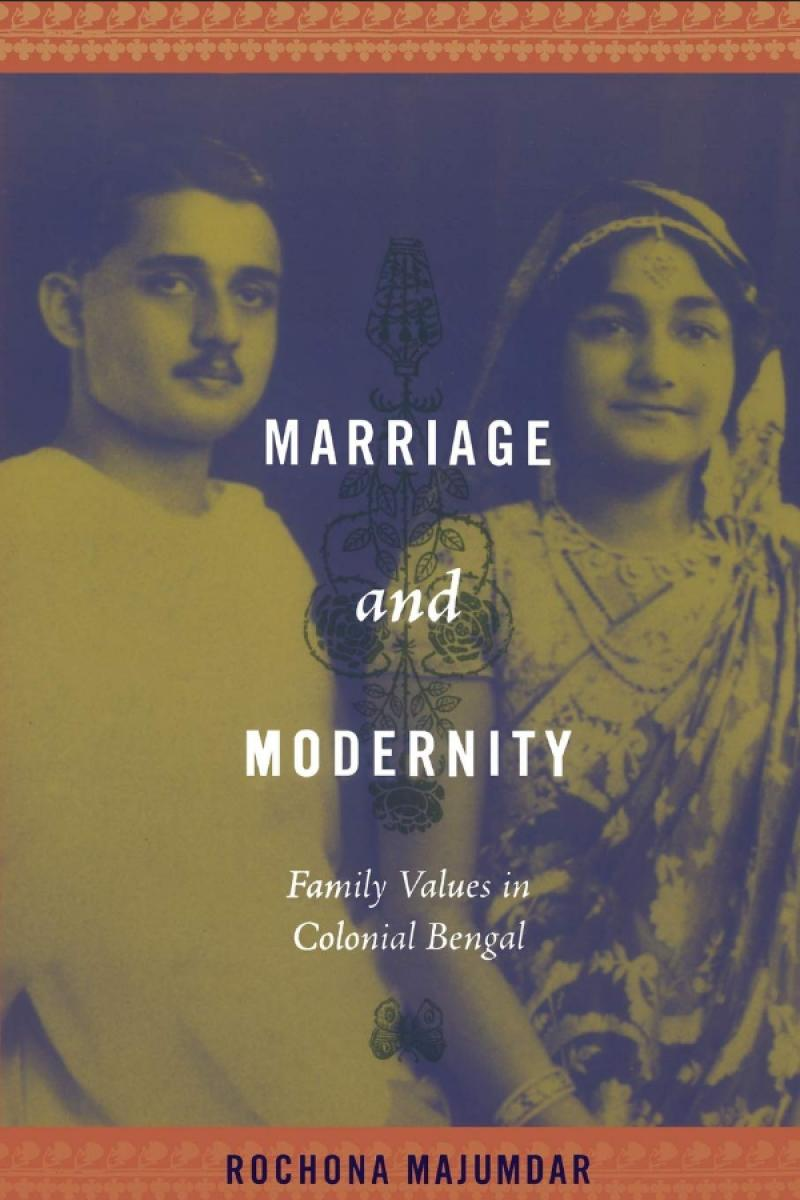 Marriage and Modernity: Family Values in Colonial Bengal
