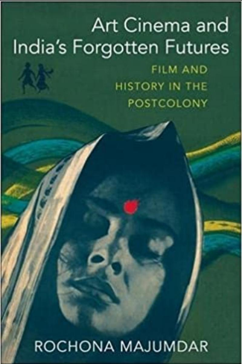 Art Cinema and India's Forgotten Futures: Film and History in the Postcolony