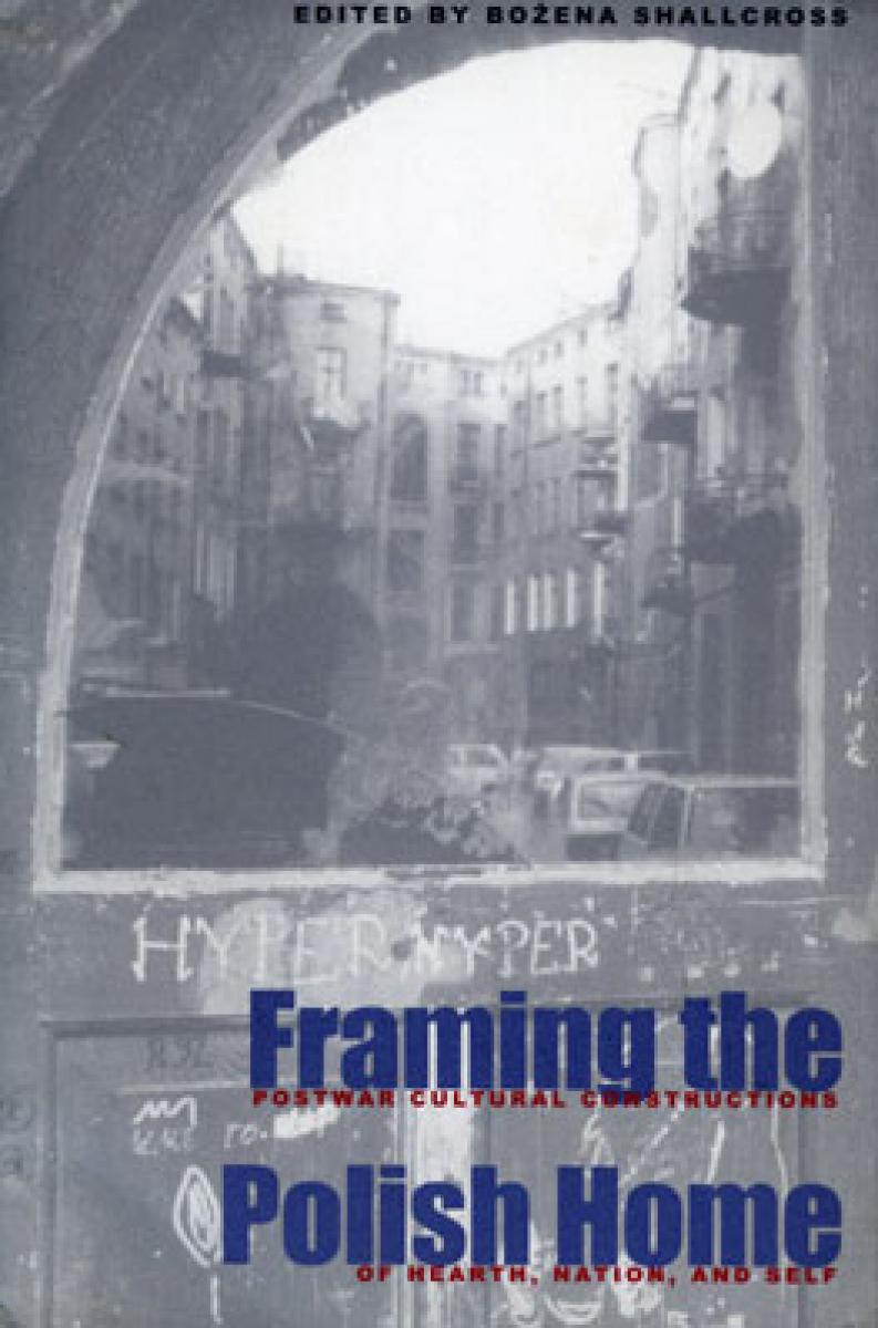 Framing the Polish Home: The Postwar Literary and Cultural Constructions of Hearth, Nation, and Self